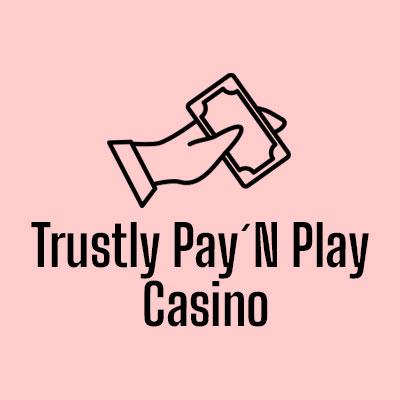 Trustly Pay N Play Casino kasino